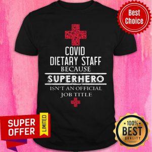 Top Covid Dietary Staff Because Superhero Isn't An Official Job Title Shirt