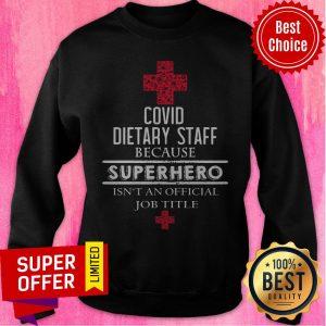 Top Covid Dietary Staff Because Superhero Isn't An Official Job Title Sweatshirt