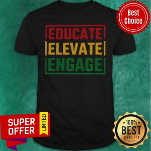 Top Educate Elevate Engage Shirt