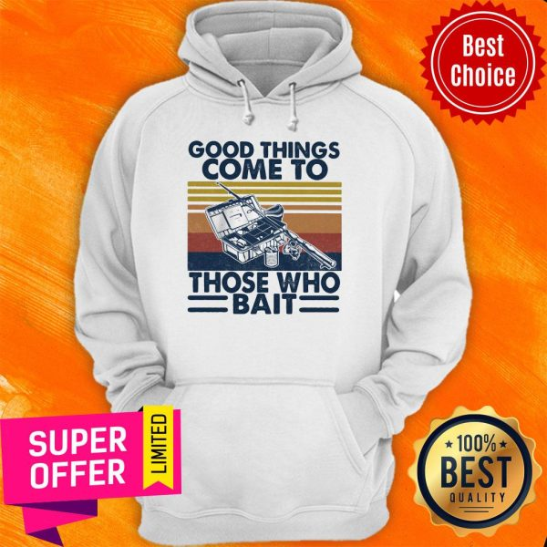 Top Good Things Come To Those Who Bait Vintage Retro Hoodie