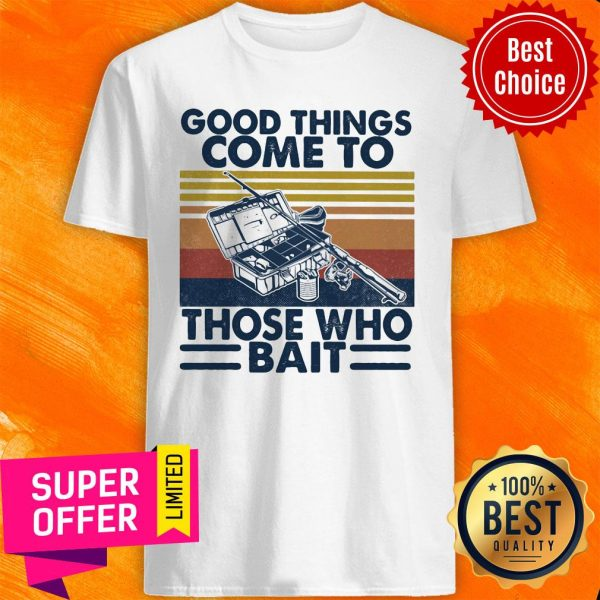 Top Good Things Come To Those Who Bait Vintage Retro Shirt