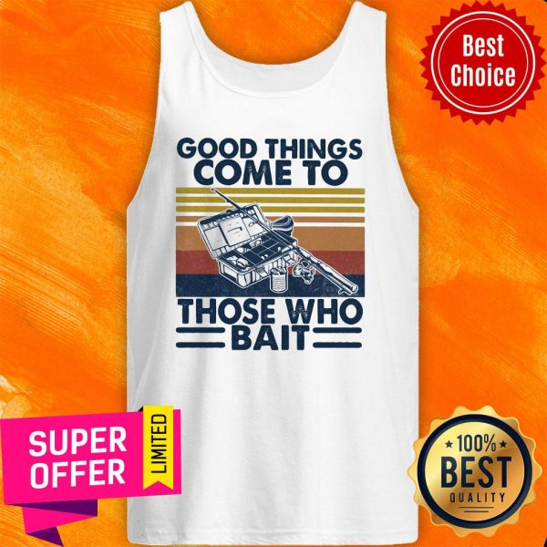 Top Good Things Come To Those Who Bait Vintage Retro Tank Top