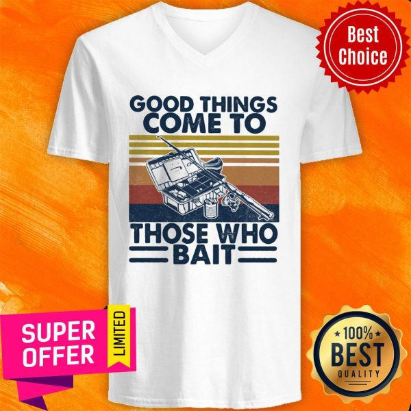 Top Good Things Come To Those Who Bait Vintage Retro V-neck