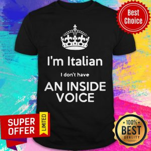 Top I'm Italian I Don't Have An Inside Voice Shirt