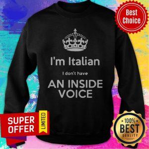 Top I'm Italian I Don't Have An Inside Voice Sweatshirt