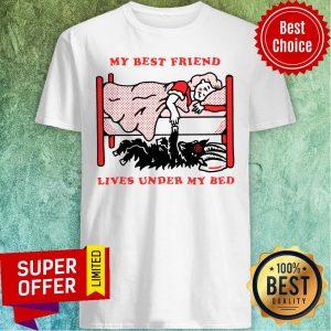 Top My Best Friend Lives Under My Bed Shirt