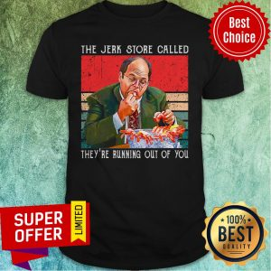 Top The Jerk Store Called They're Running Out Of You Shirt
