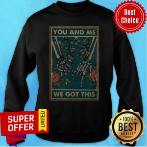 Top You And Me We Got This Family Sweatshirt