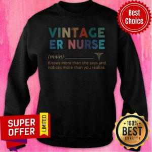 Vintage Er Nurse Knows More Than She Says And Notices More Than You Realize Sweatshirt