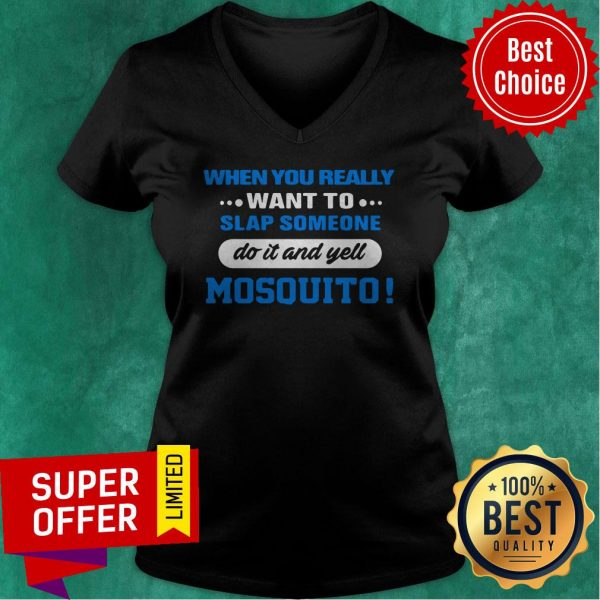 When You Really Want To Slap Someone Do It And Yell Mosquito V-neck
