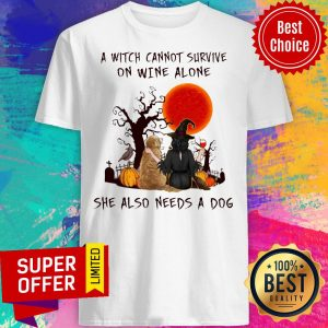 A Witch Cannot Survive On Wine Alone She Also Needs A Dog Shirt