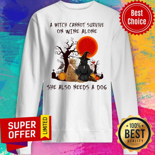A Witch Cannot Survive On Wine Alone She Also Needs A Dog Sweatshirt