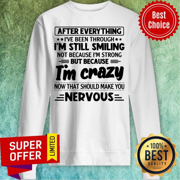 After Everything I've Been Through I'm Still Smiling Sweatshirt