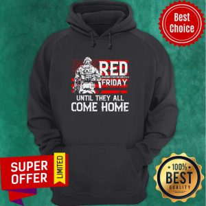 American Red Remember Everyone Deployed Friday Until They All Come Home Hoodie