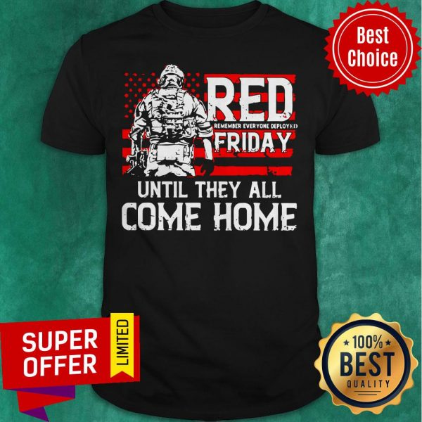 American Red Remember Everyone Deployed Friday Until They All Come Home Shirt