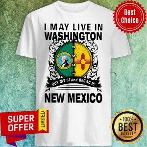 Awesome I May Live In Washington But My Story Began In New Mexico Shirt