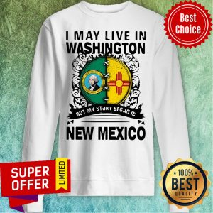 Awesome I May Live In Washington But My Story Began In New Mexico Sweatshirt