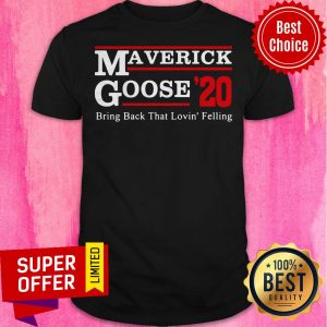 Awesome Maverick Goose 2020 Bring Back That Loving' Feeling Shirt