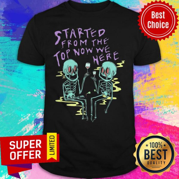 Awesome Started From The Top Now We Here Shirt