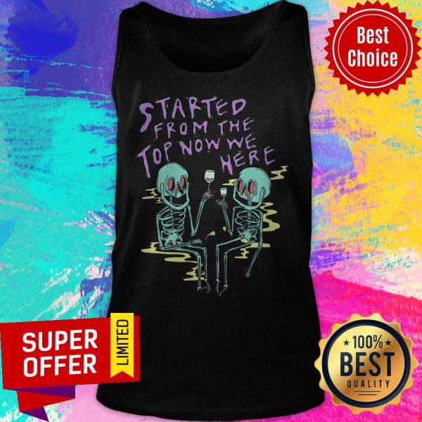 Awesome Started From The Top Now We Here Tank Top