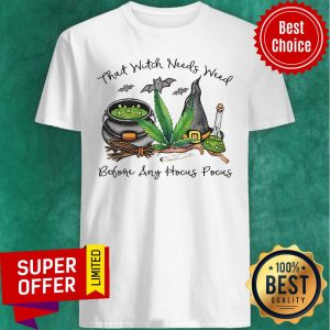 Awesome That Witch Needs Weed Before Ant Hocus Pocus Shirt
