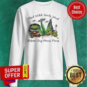 Awesome That Witch Needs Weed Before Ant Hocus Pocus Sweatshirt