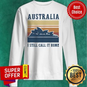 Funny Australia I Still Call It Home Sweatshirt