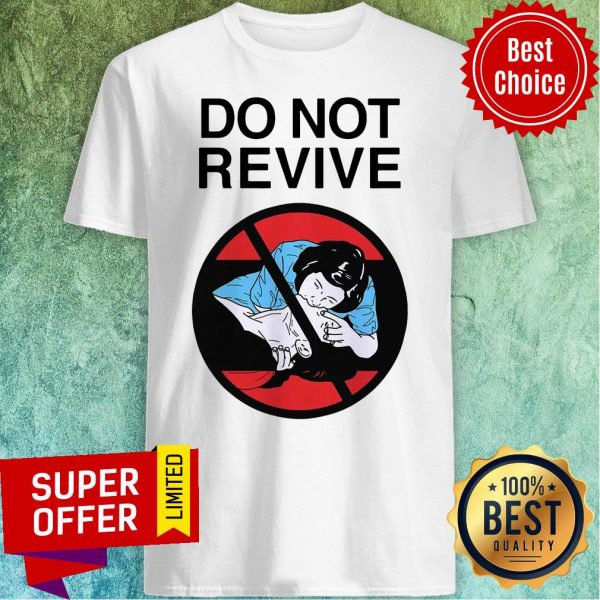 Funny Do Not Revive Shirt