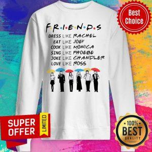 Funny Friends Dress Like Rachel Eat Like Joey Cook Like Monica Sweatshirt
