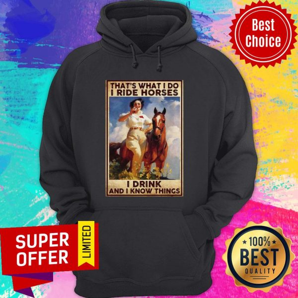 Funny Girl That's What I Do I Ride Horses I Drink And I Know Things Hoodie