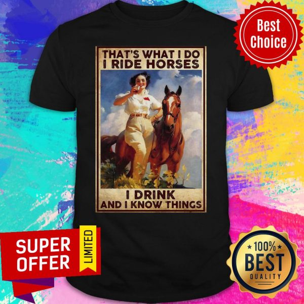 Funny Girl That's What I Do I Ride Horses I Drink And I Know Things Shirt