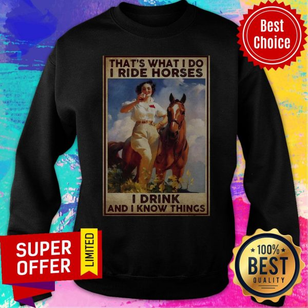 Funny Girl That's What I Do I Ride Horses I Drink And I Know Things Sweatshirt