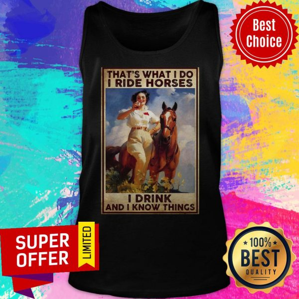 Funny Girl That's What I Do I Ride Horses I Drink And I Know Things Tank Top