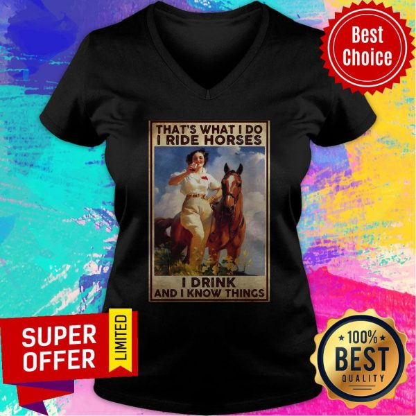 Funny Girl That's What I Do I Ride Horses I Drink And I Know Things V-neck