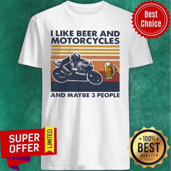 Funny I Like Beer And Motorcycles And Maybe 3 People Vintage Shirt