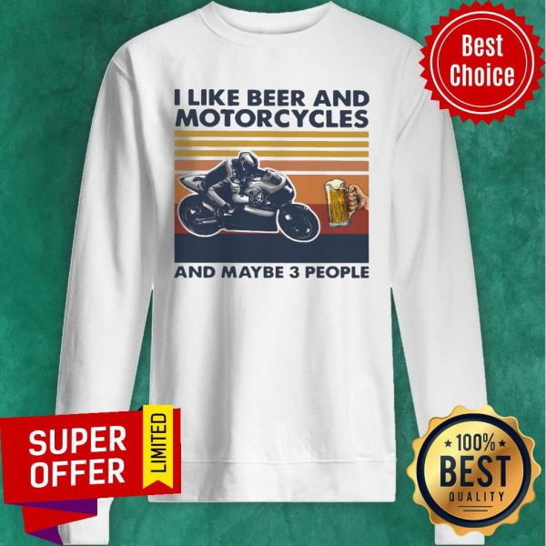 Funny I Like Beer And Motorcycles And Maybe 3 People Vintage Sweatshirt