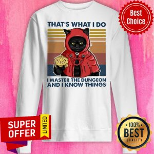Funny That's What I Do I Master The Dungeon And I Know Things I Never Dreamed Id End Up Marrying A Perfect Awesome Wife But Here I Am Living The Dream Tee Sweatshirt