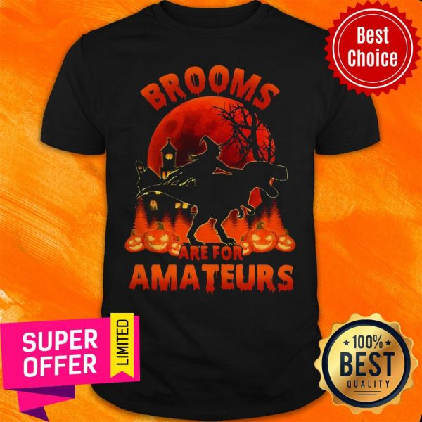 Funny Witch Riding Dinosaurs Brooms Are For Amateurs Halloween Shirt