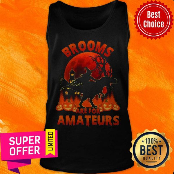 Funny Witch Riding Dinosaurs Brooms Are For Amateurs Halloween Tank Top