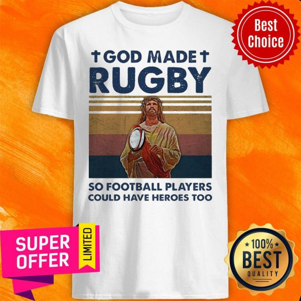 God Made Rugby So Football Players Could Have Heroes Too Shirt