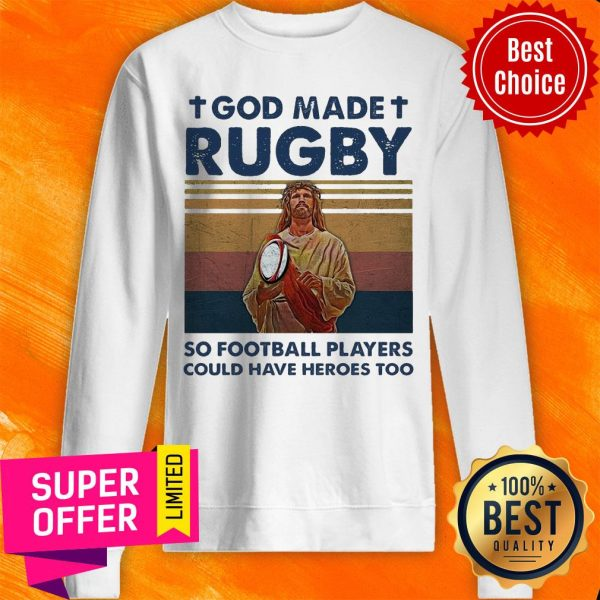 God Made Rugby So Football Players Could Have Heroes Too Sweatshirt
