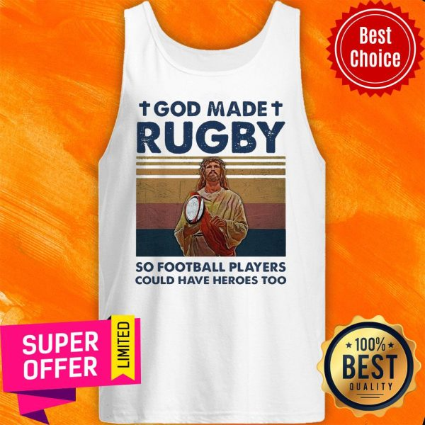 God Made Rugby So Football Players Could Have Heroes Too Tank Top