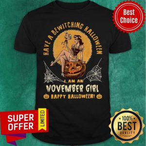 Have A Bewitching Halloween I Am A November Girl Happy Halloween Shirt