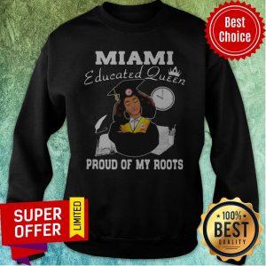 Nice Miami Educated Queen Proud Of My Roots Sweatshirt