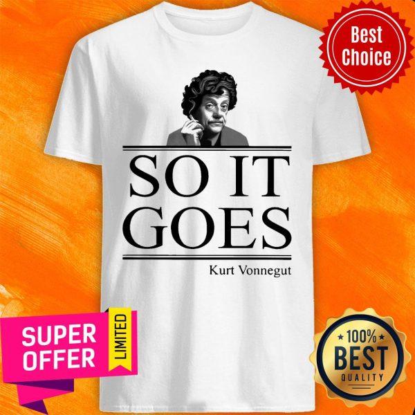 Nice So It Goes Kurt Vonnegut Shirt
