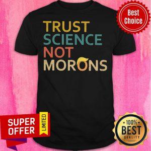 Nice Trust Science Not Morons Shirt
