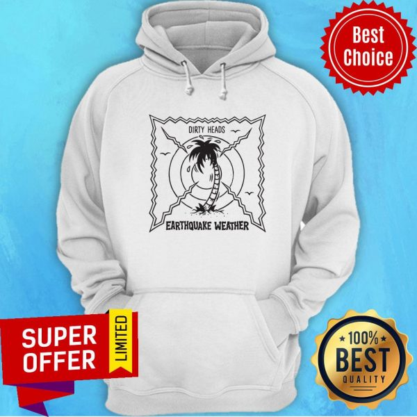 Official Dirty Heads Earthquake Weather Hoodie