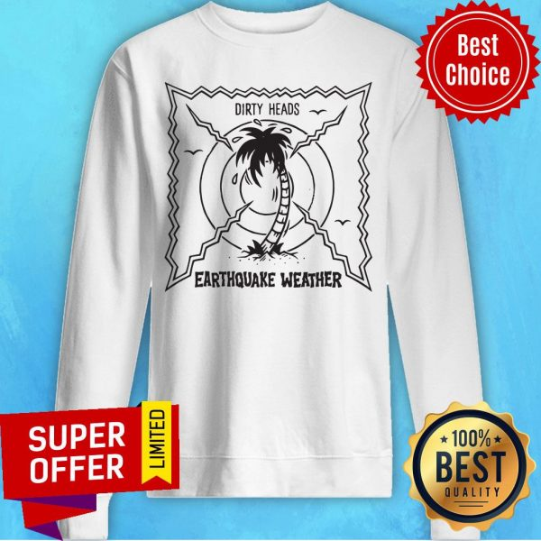 Official Dirty Heads Earthquake Weather Sweatshirt