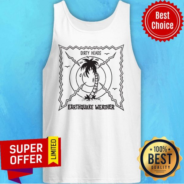 Official Dirty Heads Earthquake Weather Tank Top