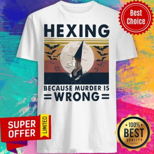 Official Hexing Because Murder Is Wrong Shirt
